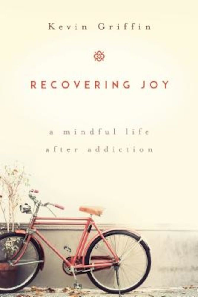 Recovering Joy: A Mindful Life After Addiction, Paperback