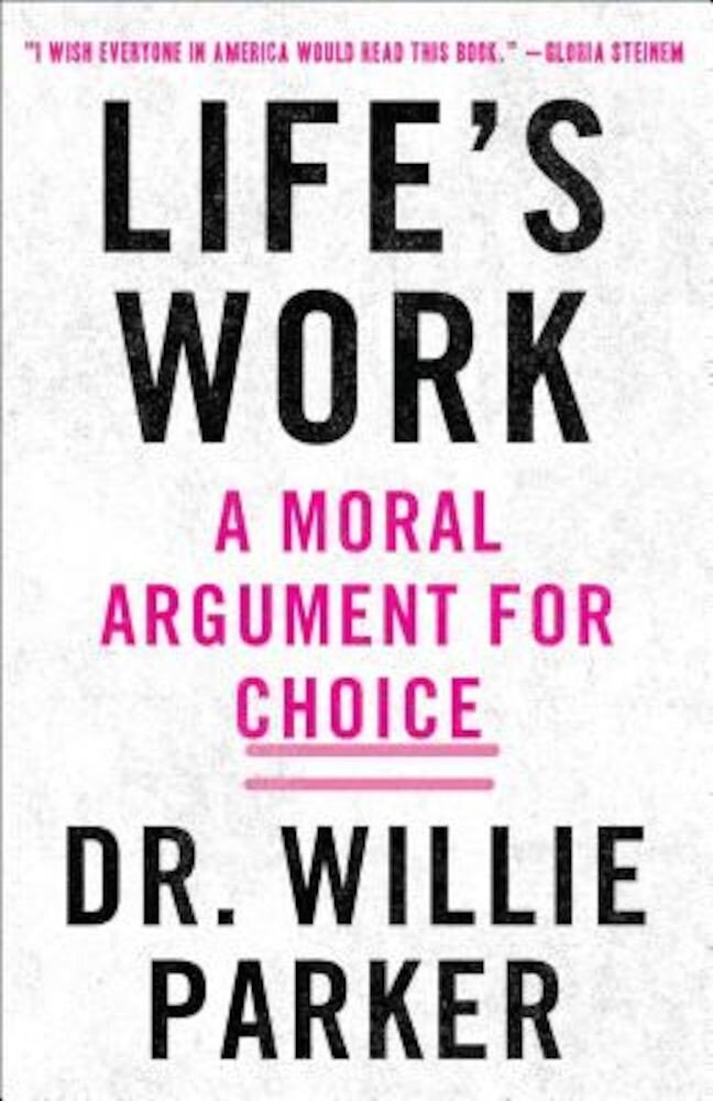 Life's Work: A Moral Argument for Choice, Hardcover