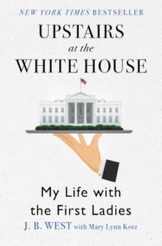 Upstairs at the White House: My Life with the First Ladies, Paperback