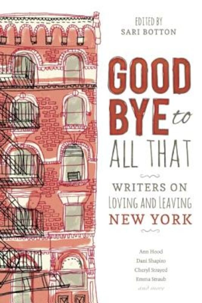 Goodbye to All That: Writers on Loving and Leaving New York, Paperback