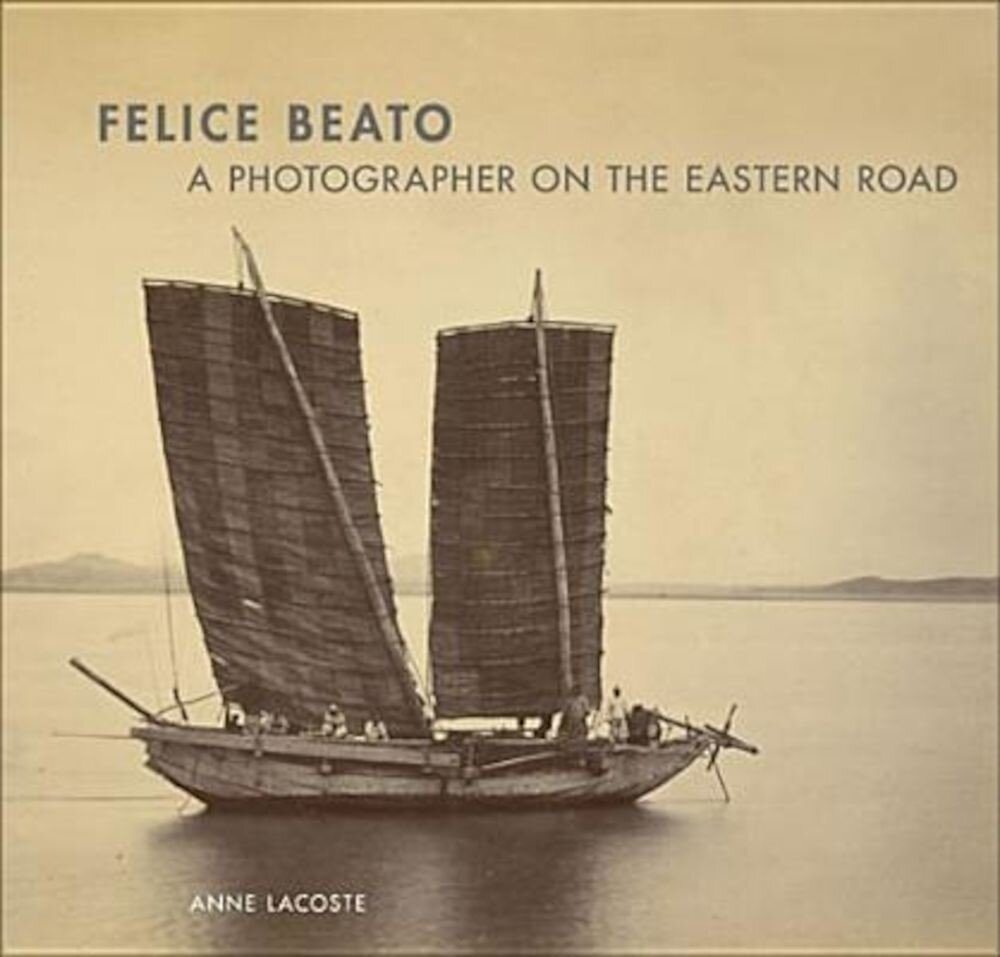 Felice Beato: A Photographer on the Eastern Road, Hardcover