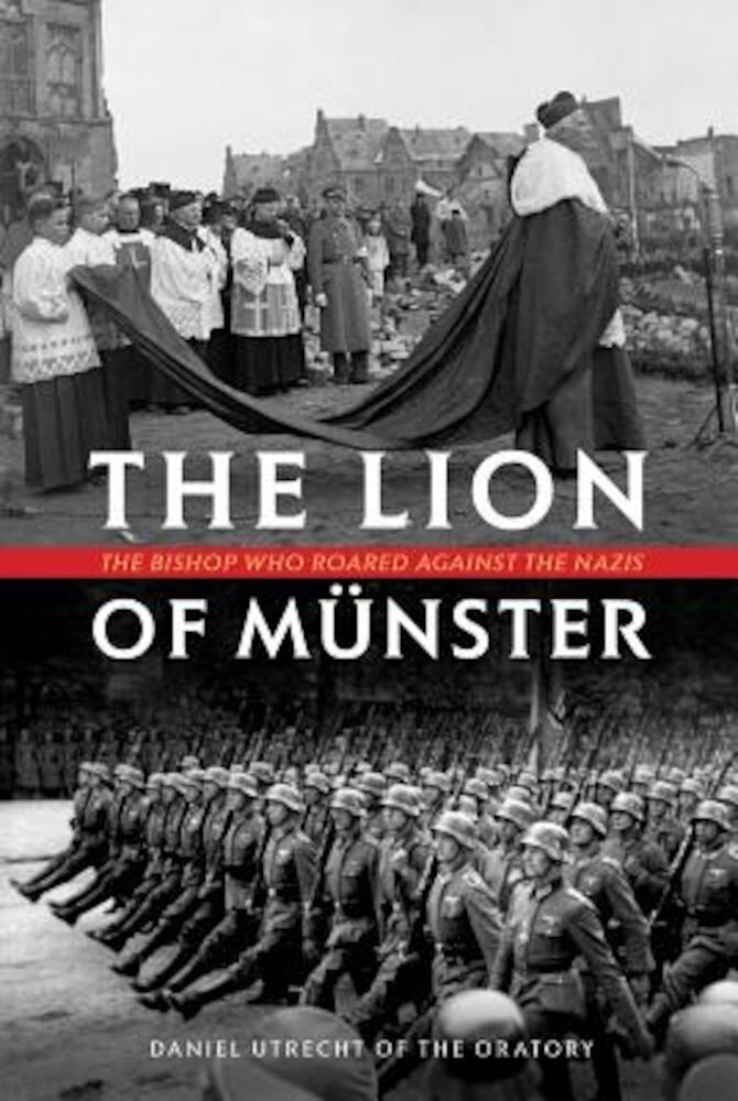 The Lion of Munster: The Bishop Who Roared Against the Nazis, Hardcover