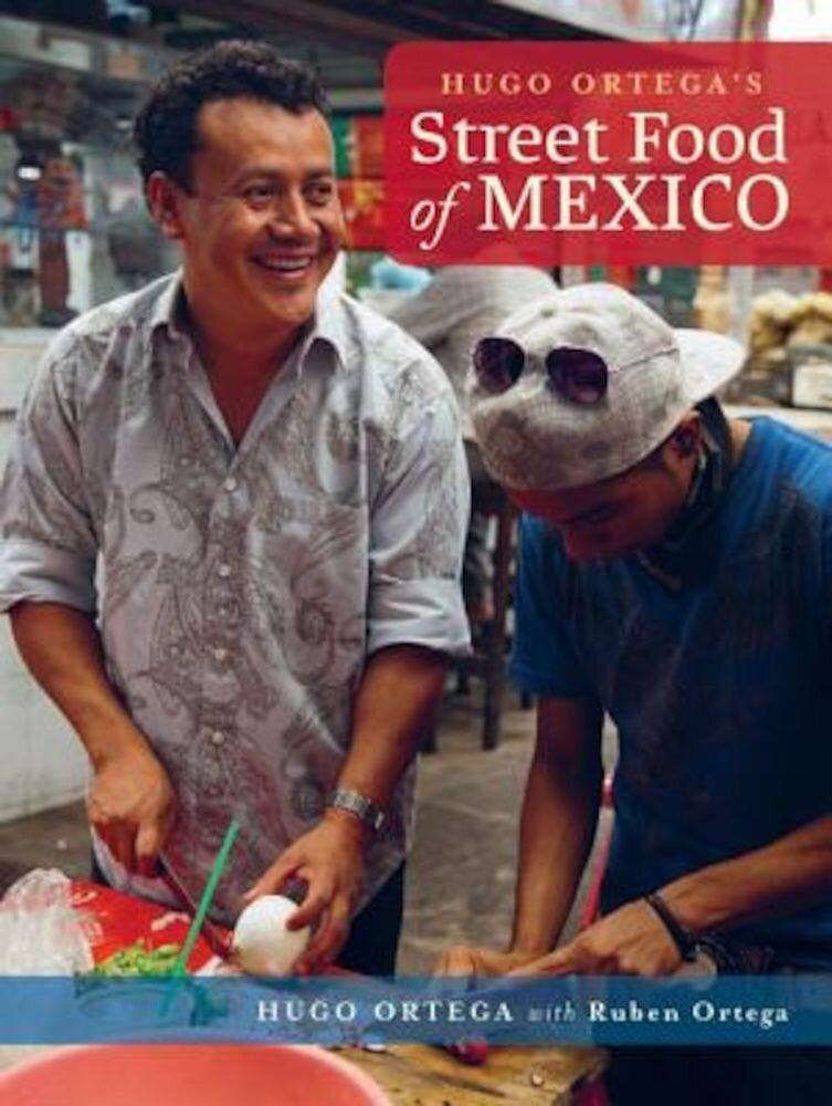 Hugo Ortega's Street Food of Mexico, Hardcover