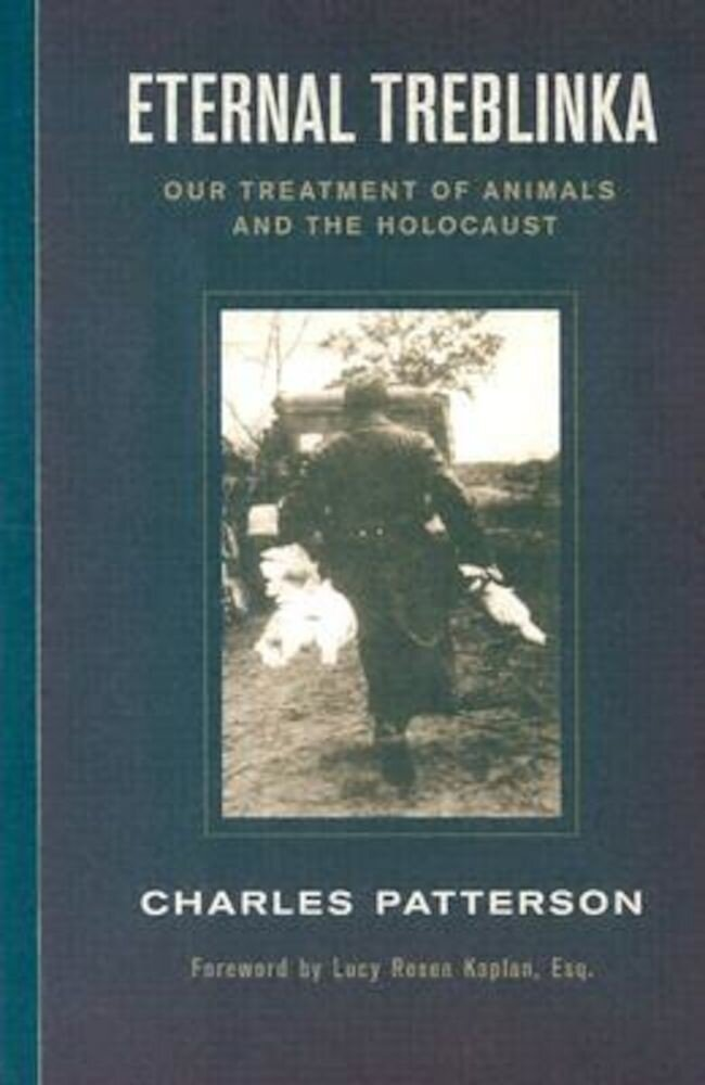 Eternal Treblinka: Our Treatment of Animals and the Holocaust, Paperback