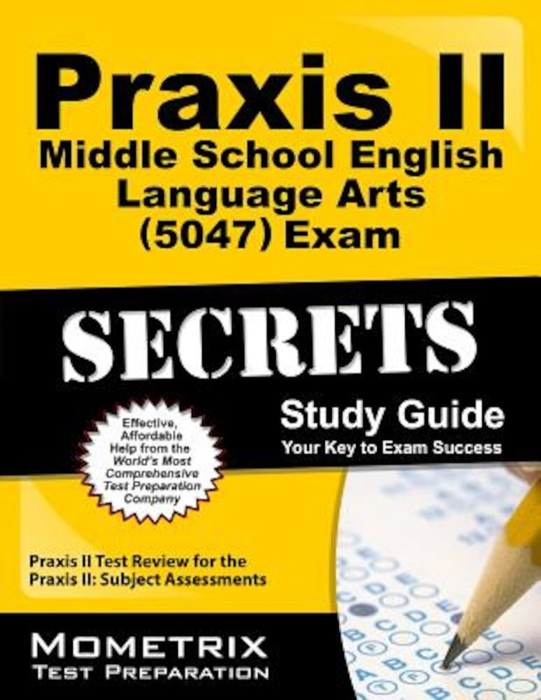 Praxis II Middle School English Language Arts (5047) Exam Secrets: Praxis II Test Review for the Praxis II: Subject Assessments, Paperback