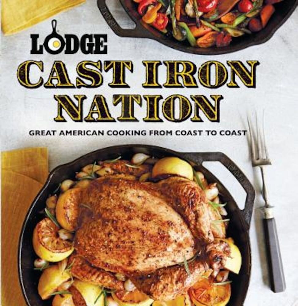 Lodge Cast Iron Nation: Great American Cooking from Coast to Coast, Paperback