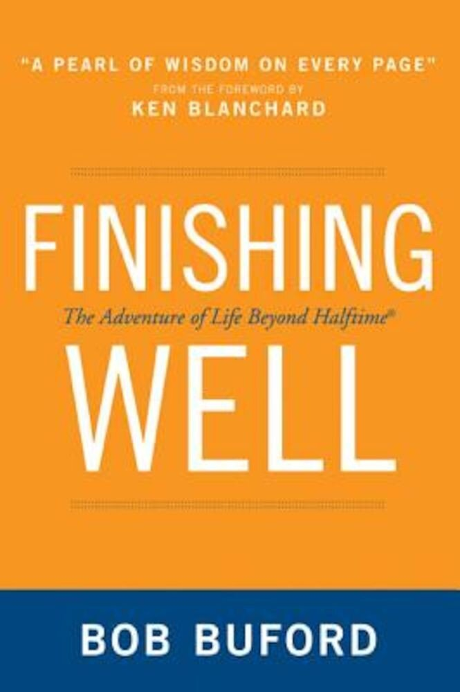Finishing Well: The Adventure of Life Beyond Halftime, Paperback