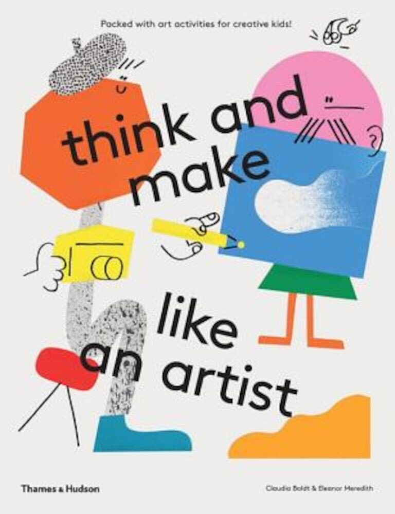 Think and Make Like an Artist: Art Activities for Creative Kids, Paperback