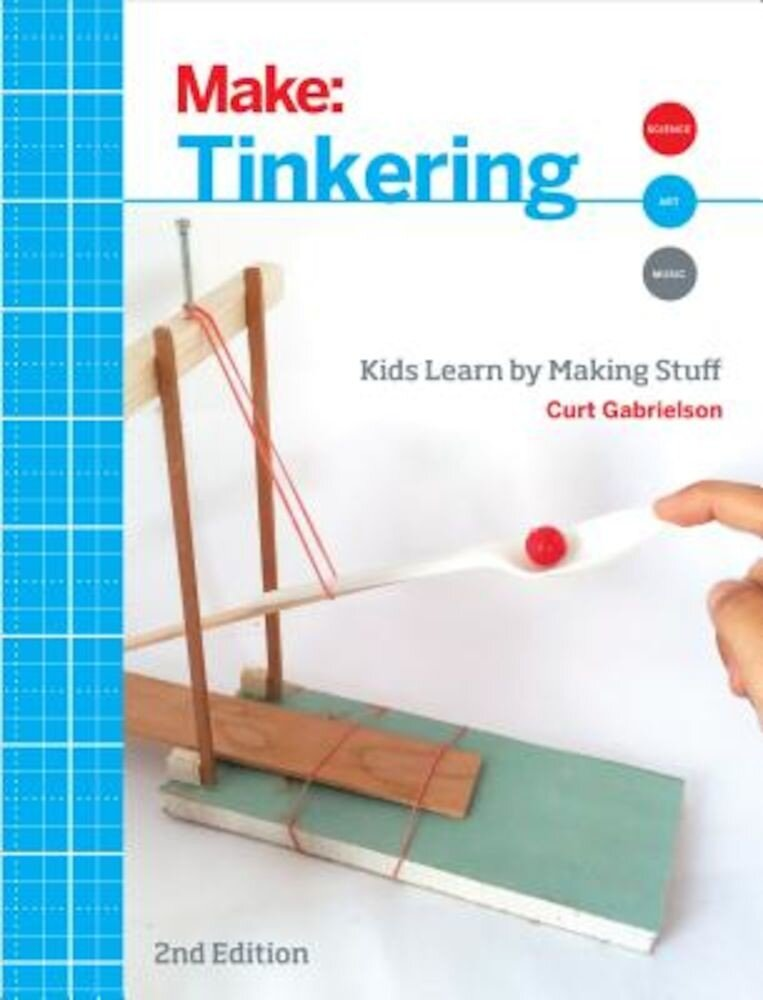 Tinkering: Kids Learn by Making Stuff, Paperback