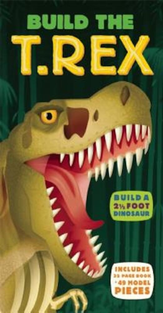 Build the T. Rex [With 49 Model Building Pieces], Hardcover