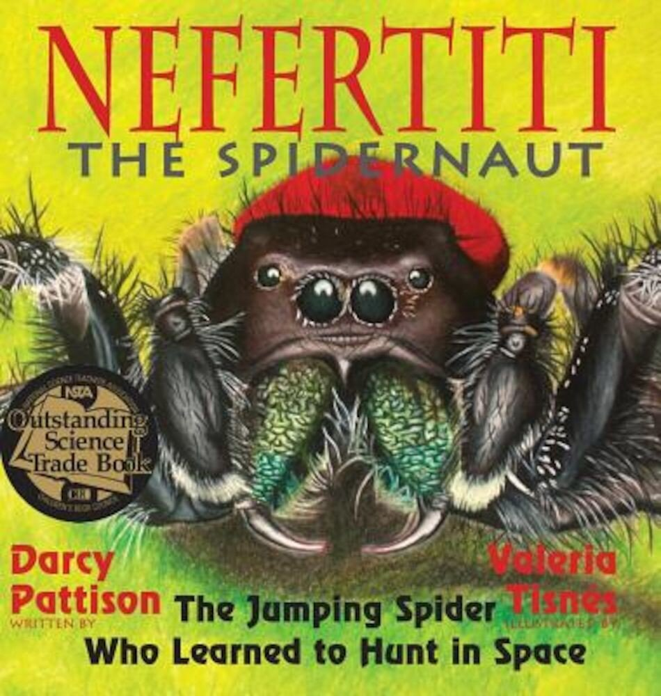 Nefertiti, the Spidernaut: The Jumping Spider Who Learned to Hunt in Space, Hardcover