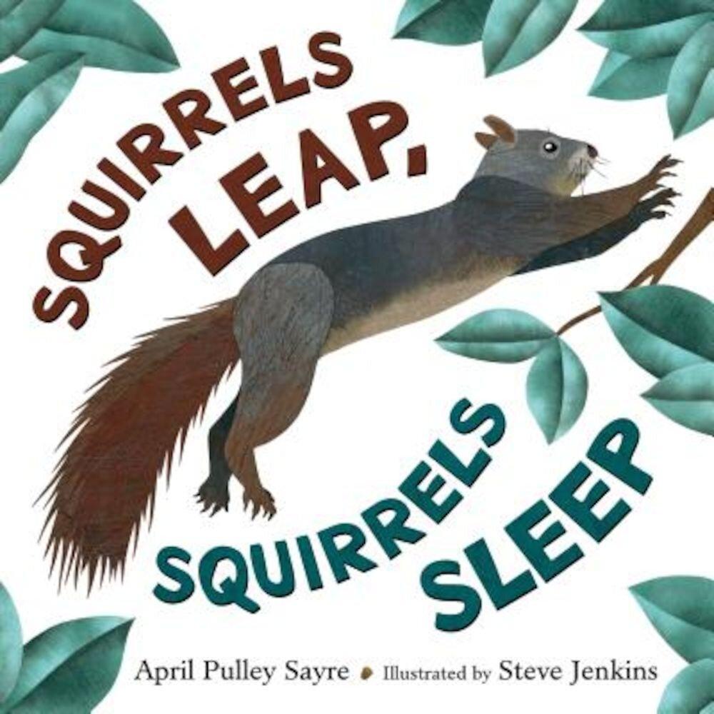 Squirrels Leap, Squirrels Sleep, Hardcover