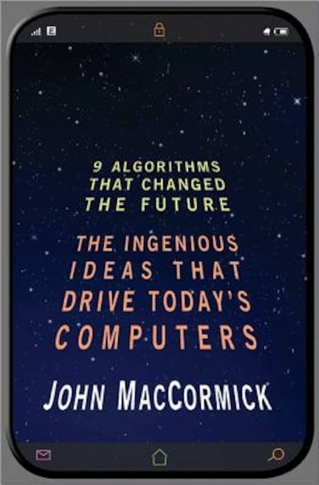 Nine Algorithms That Changed the Future: The Ingenious Ideas That Drive Today's Computers, Paperback