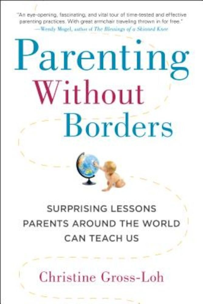 Parenting Without Borders: Surprising Lessons Parents Around the World Can Teach Us, Paperback