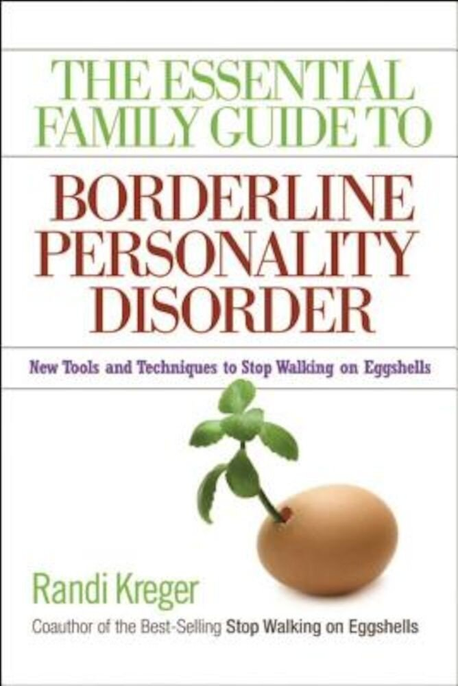 The Essential Family Guide to Borderline Personality Disorder: New Tools and Techniques to Stop Walking on Eggshells, Paperback