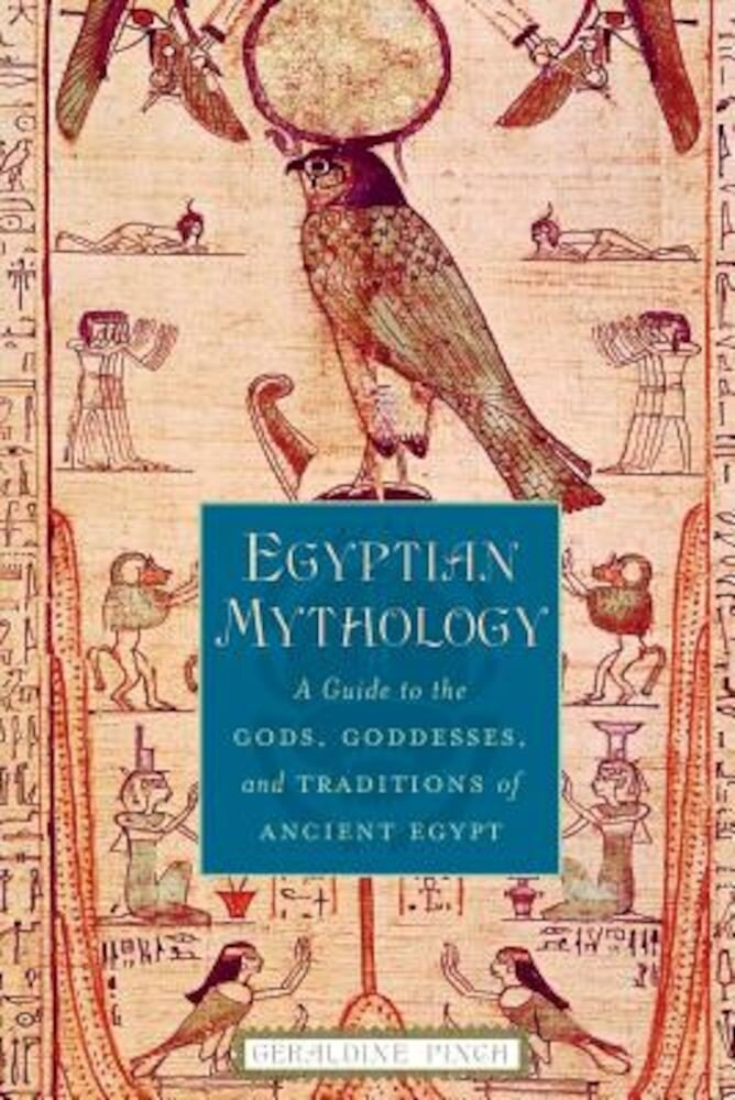 Egyptian Mythology: A Guide to the Gods, Goddesses, and Traditions of Ancient Egypt, Paperback