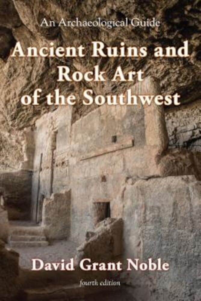 Ancient Ruins and Rock Art of the Southwest: An Archaeological Guide, Paperback