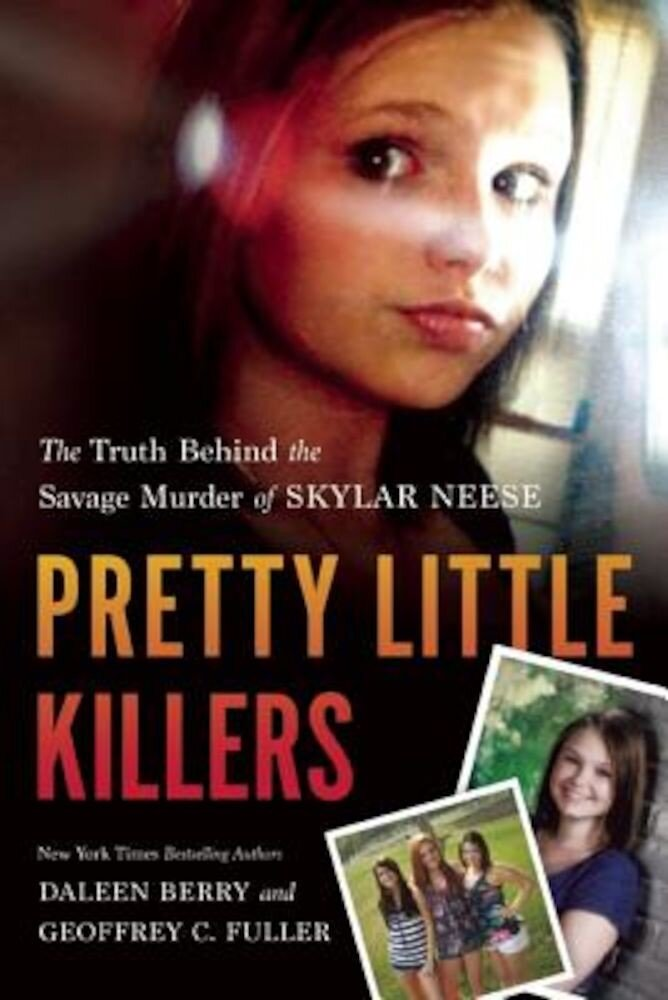 Pretty Little Killers: The Truth Behind the Savage Murder of Skylar Neese, Paperback