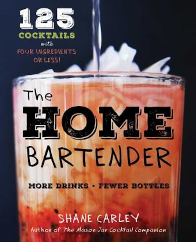 The Home Bartender: 125 Cocktails Made with Four Ingredients or Less, Hardcover