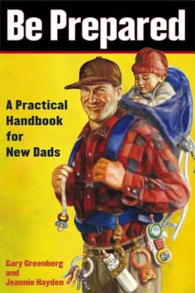 Be Prepared: A Practical Handbook for New Dads, Paperback