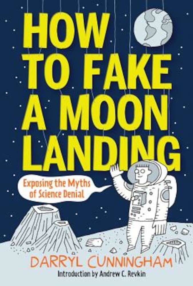 How to Fake a Moon Landing: Exposing the Myths of Science Denial, Hardcover