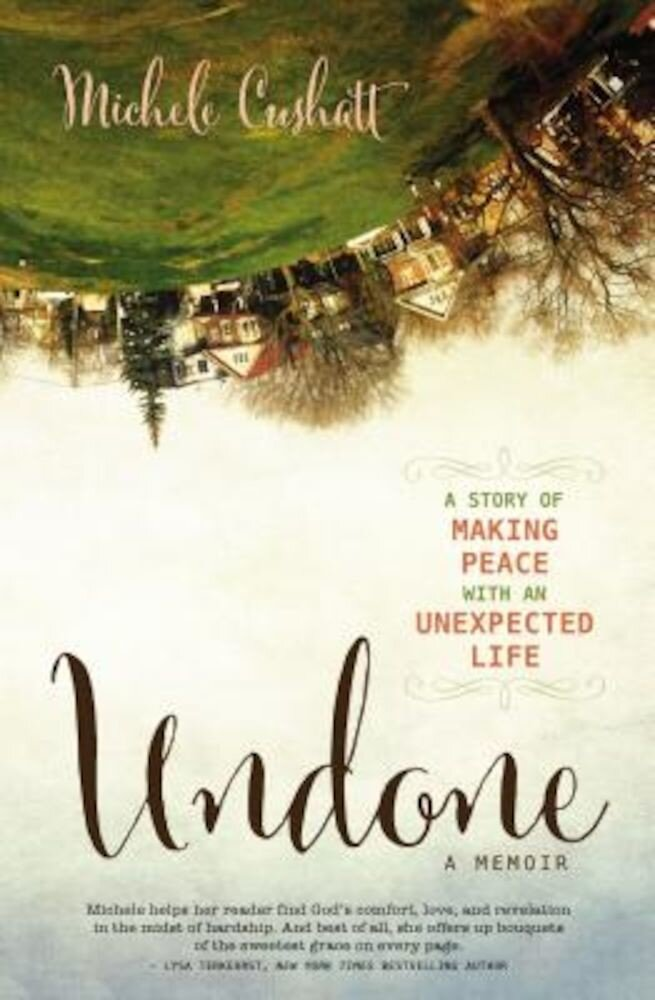 Undone: A Story of Making Peace with an Unexpected Life, Paperback