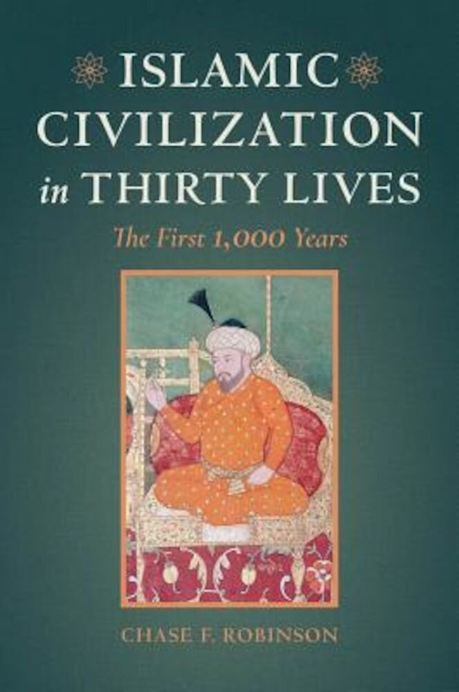 Islamic Civilization in Thirty Lives: The First 1,000 Years, Hardcover