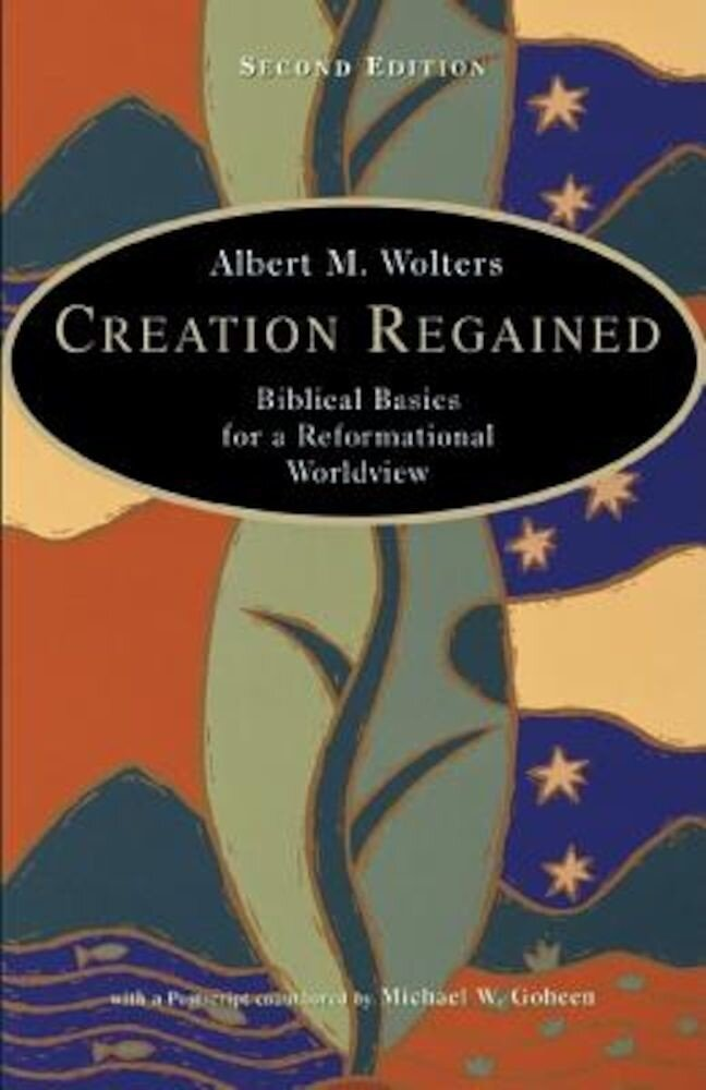 Creation Regained: Biblical Basics for a Reformational Worldview, Paperback
