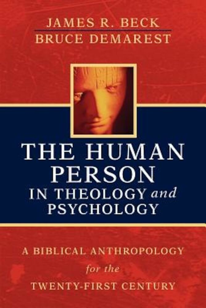 The Human Person in Theology and Psychology: A Biblical Anthropology for the Twenty-First Century, Paperback