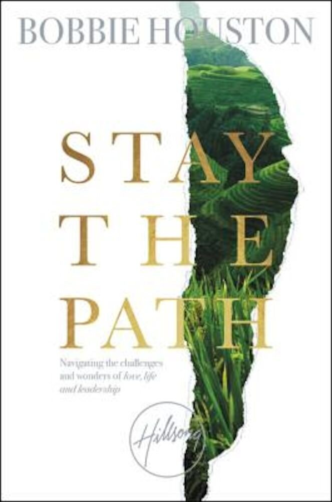 Stay the Path: Navigating the Challenges and Wonder of Life, Love, and Leadership, Hardcover