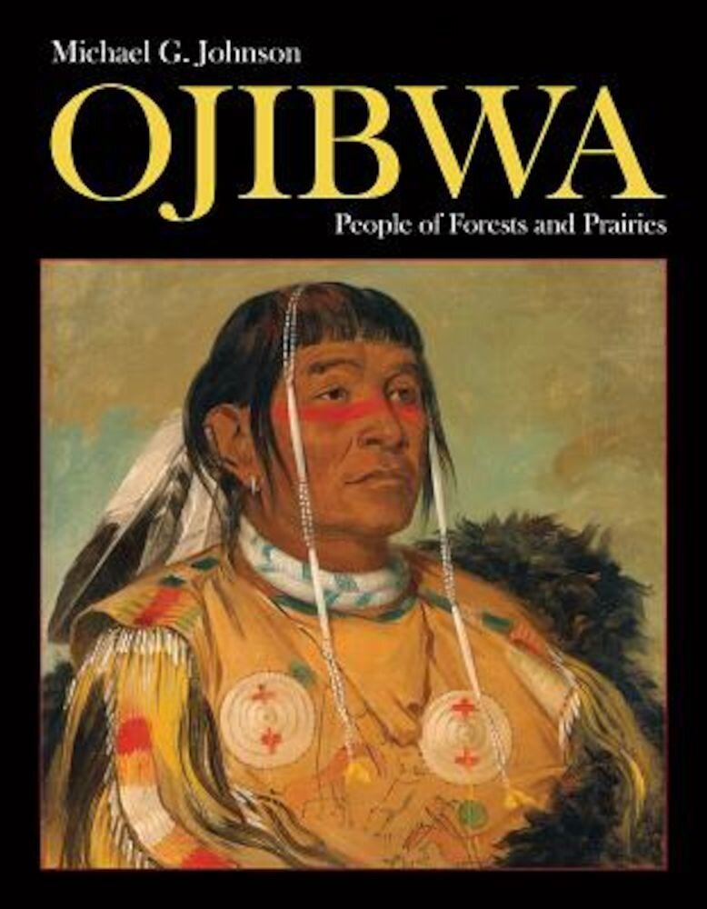 Ojibwa: People of Forests and Prairies, Hardcover