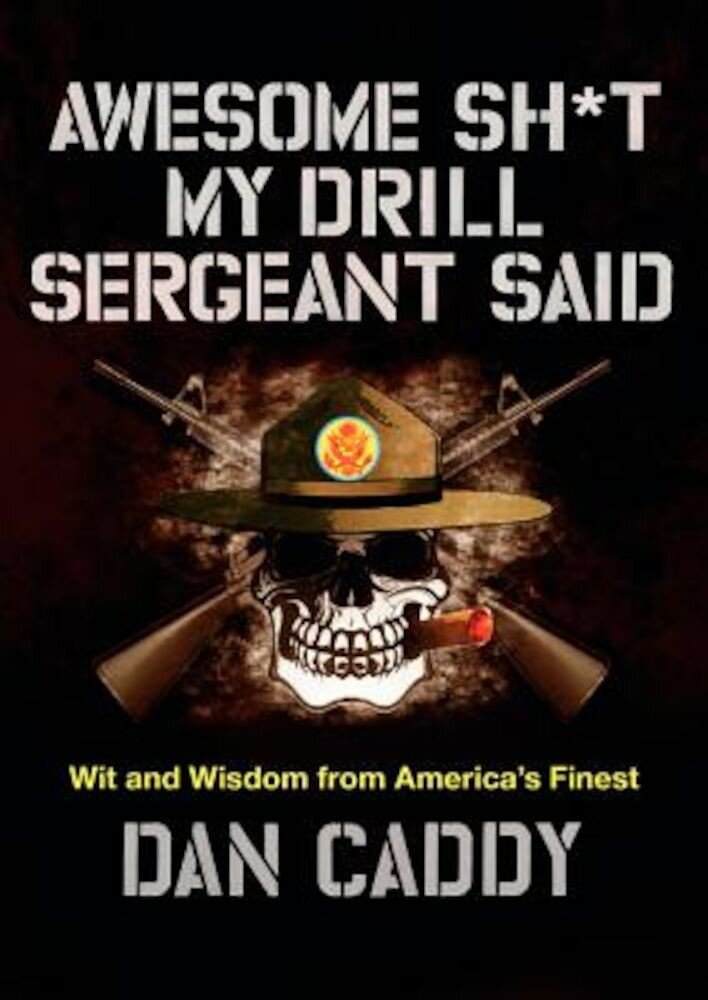 Awesome Sht My Drill Sergeant Said: Wit and Wisdom from America's Finest, Hardcover