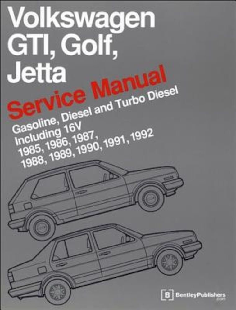 Volkswagen GTI, Golf, and Jetta Service Manual: 1985, 1986, 1987, 1988, 1989, 1990, 1991, 1992: Gasoline, Diesel and Turbo Diesel, Including 16V, Hardcover