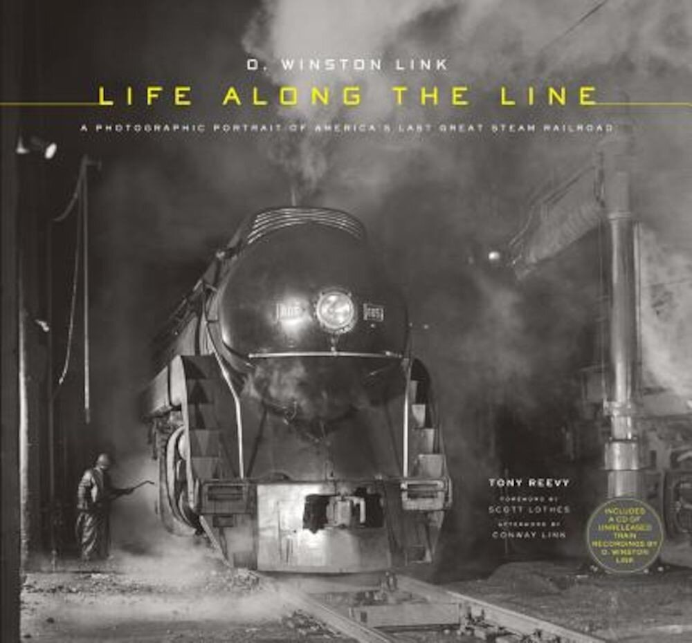O. Winston Link: Life Along the Line: A Photographic Portrait of America's Last Great Steam Railroad [With CD (Audio)], Hardcover