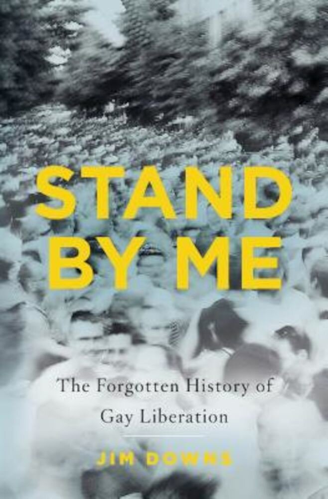 Stand by Me: The Forgotten History of Gay Liberation, Hardcover