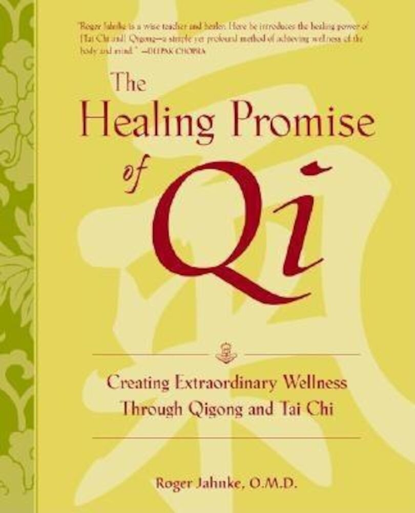 The Healing Promise of Qi: Creating Extraordinary Wellness with Qigong and Tai Chi, Hardcover