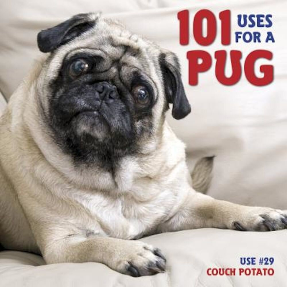 101 Uses for a Pug, Hardcover
