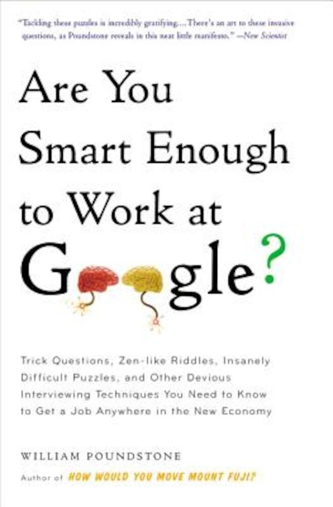 Are You Smart Enough to Work at Google?: Trick Questions, Zen-Like Riddles, Insanely Difficult Puzzles, and Other Devious Interviewing Techniques You, Paperback