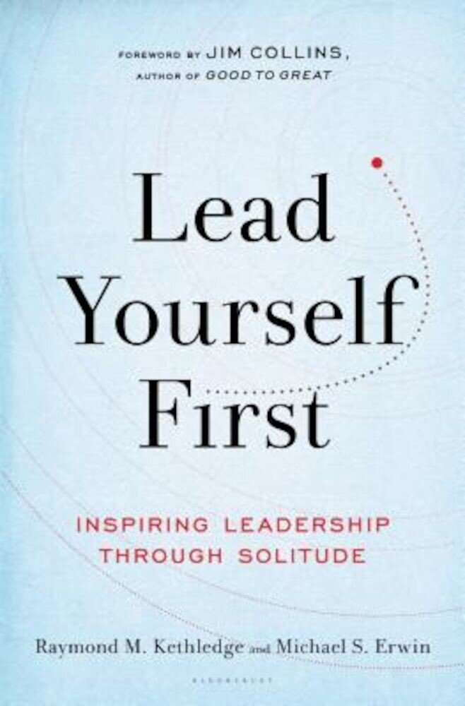 Lead Yourself First: Inspiring Leadership Through Solitude, Hardcover