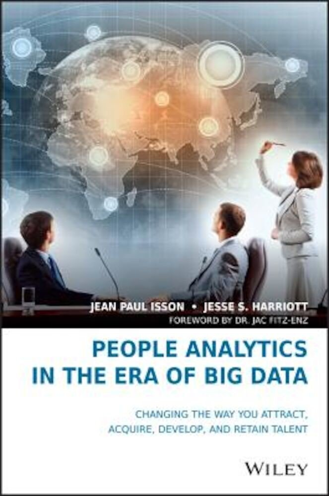 People Analytics in the Era of Big Data: Changing the Way You Attract, Acquire, Develop, and Retain Talent, Hardcover