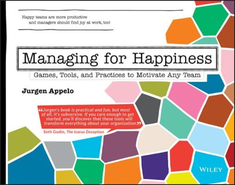 Managing for Happiness: Games, Tools, and Practices to Motivate Any Team, Paperback