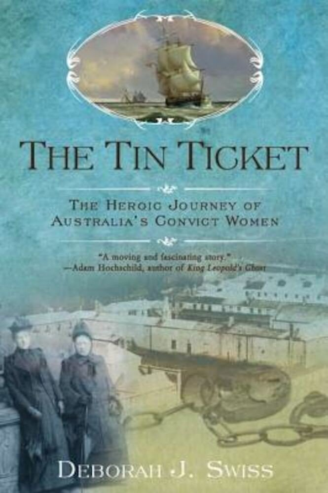 The Tin Ticket: The Heroic Journey of Australia's Convict Women, Paperback