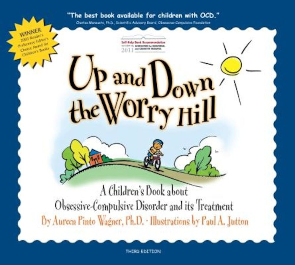 Up and Down the Worry Hill: A Children's Book about Obsessive-Compulsive Disorder and Its Treatment, Paperback