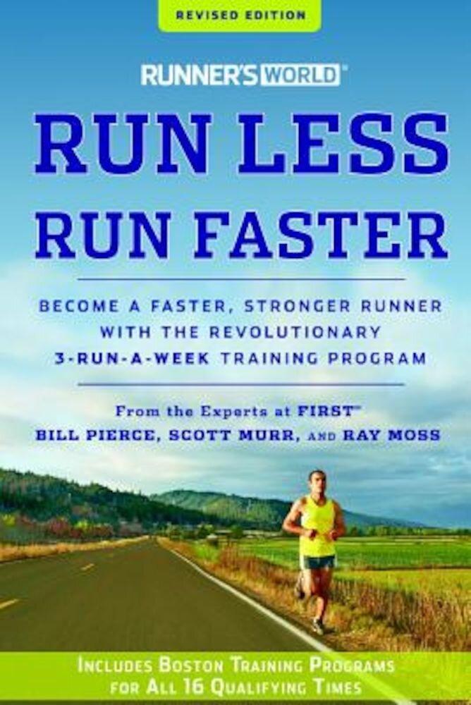 Runner's World Run Less, Run Faster: Become a Faster, Stronger Runner with the Revolutionary 3-Runs-A-Week Training Program, Paperback
