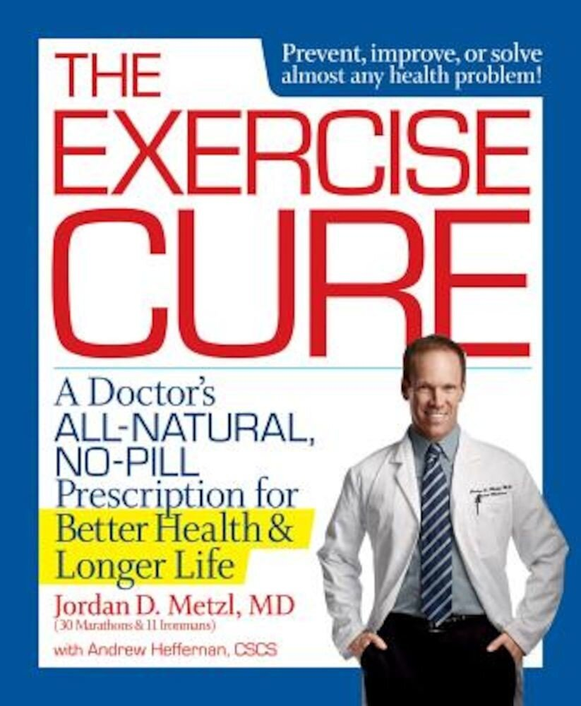 The Exercise Cure: A Doctor's All-Natural, No-Pill Prescription for Better Health and Longer Life, Paperback
