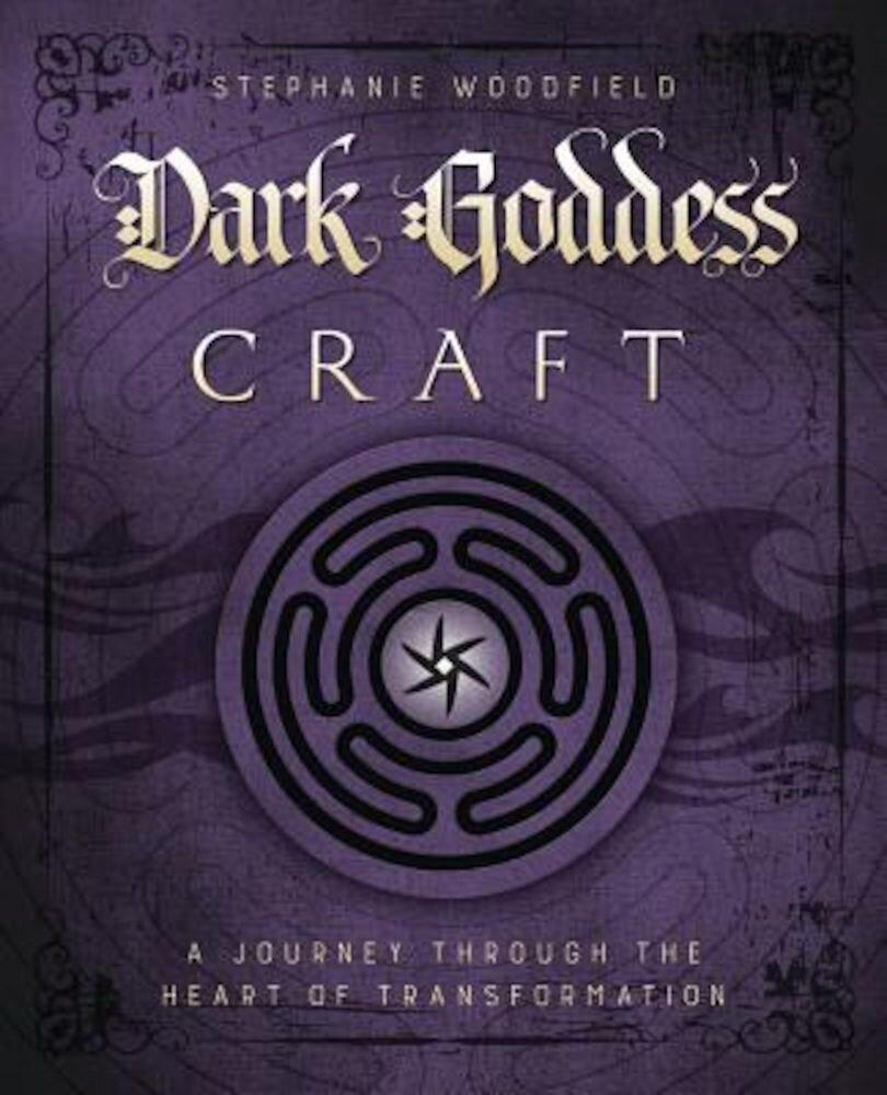 Dark Goddess Craft: A Journey Through the Heart of Transformation, Paperback