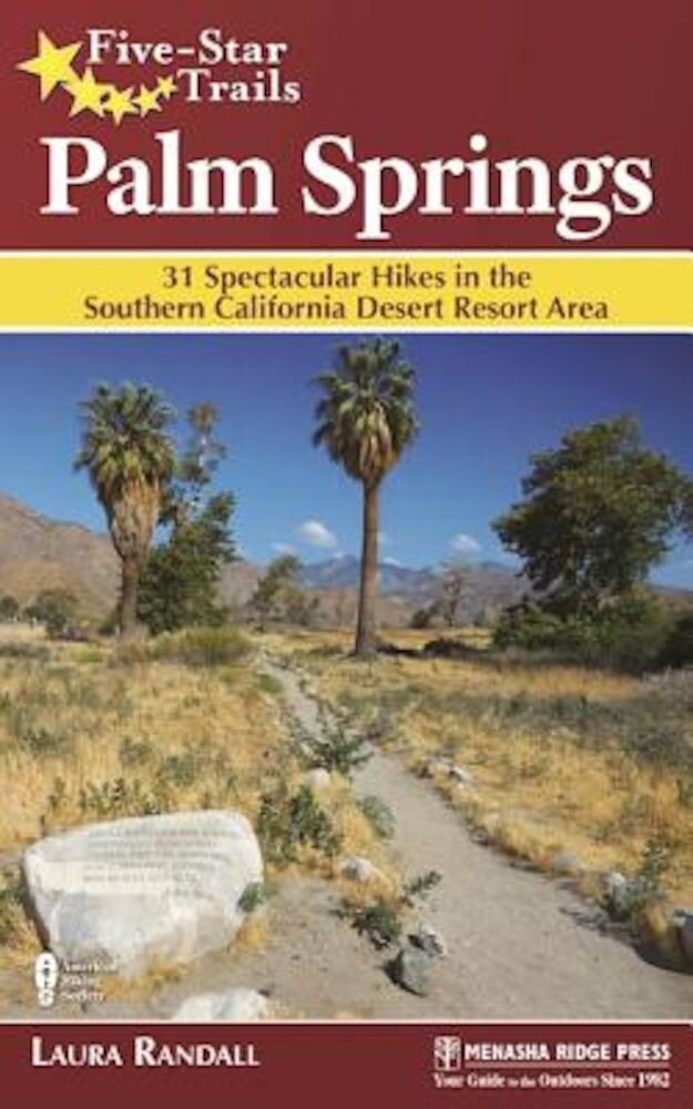 Five-Star Trails: Palm Springs: 31 Spectacular Hikes in the Southern California Desert Resort Area, Paperback