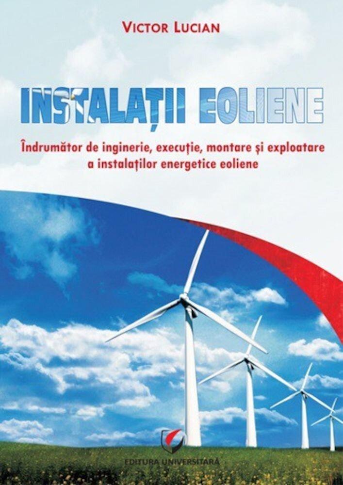 Instalatii eoliene. Indrumator de inginerie, executie, montare si exploatare a instalatiilor energetice eoliene