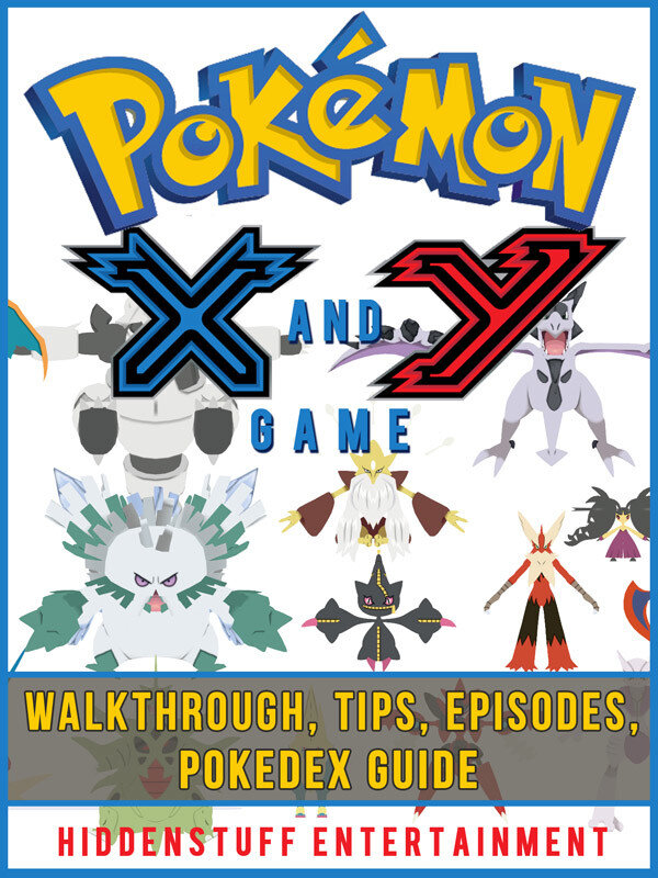 Pokemon X and Y Game Walkthrough, Tips, Episodes, Pokedex Guide (eBook)