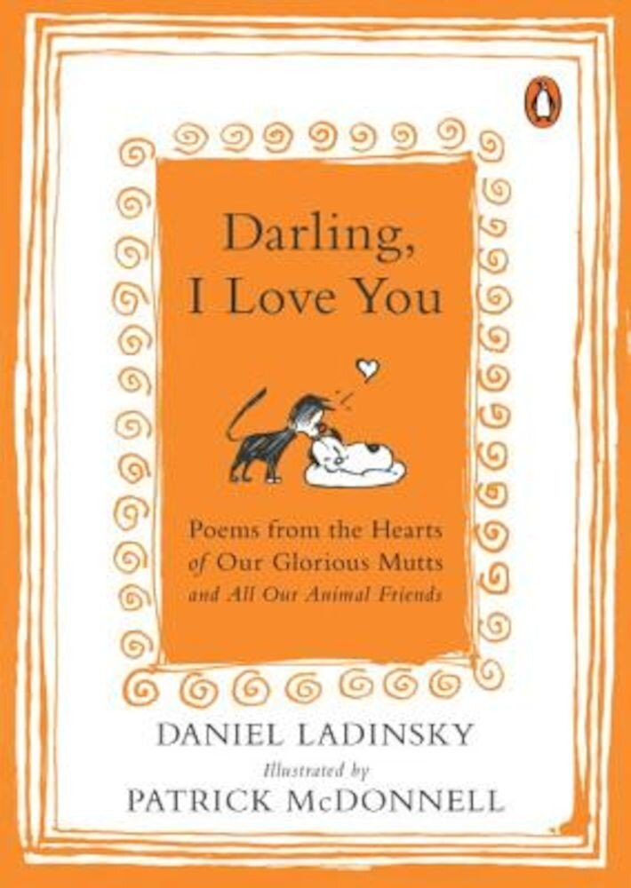 Darling, I Love You: Poems from the Hearts of Our Glorious Mutts and All Our Animal Friends, Paperback